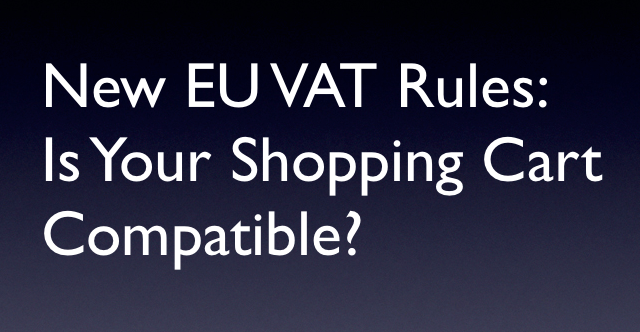New EU VAT Rules: Is Your Shopping Cart Compatible?
